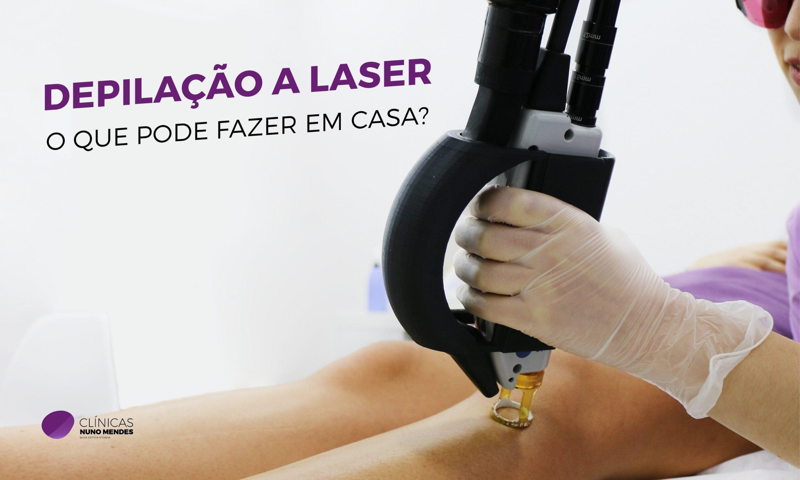 Depilação a Laser: O que pode fazer em casa?